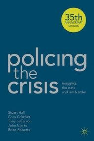 Policing the Crisis (Mugging, the State and Law and Order) - 9781137007193 by Stuart Hall, Chas Critcher, Tony Jefferson, John Clarke, Brian Roberts, 9781137007193