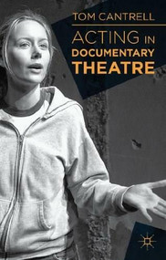 Acting in Documentary Theatre by Tom Cantrell, 9781137019714