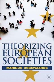 Theorizing European Societies - 9780230251519 by Marinus Ossewaarde, 9780230251519