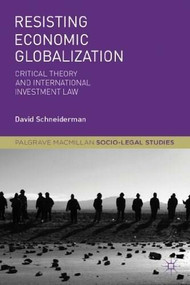 Resisting Economic Globalization (Critical Theory and International Investment Law) by David Schneiderman, 9781137004055