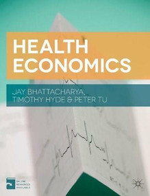 Health Economics by Jay Bhattacharya, Peter Tu, Timothy Hyde, 9781137029966