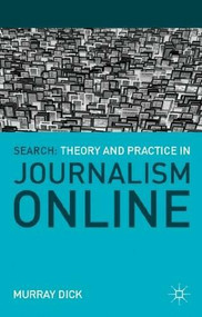 Search: Theory and Practice in Journalism Online by Murray Dick, 9780230301894