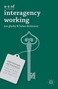 A-Z of Interagency Working by Jon Glasby, Helen Dickinson, 9781137005328