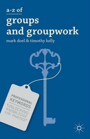 A-Z of Groups and Groupwork by Mark Doel, Timothy Kelly, 9780230308572