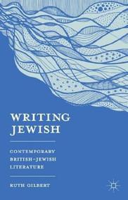 Writing Jewish (Contemporary British-Jewish Literature) by Ruth Gilbert, 9780230275553