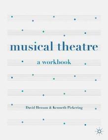 Musical Theatre (A Workbook) by David Henson, Kenneth Pickering, 9781137331625