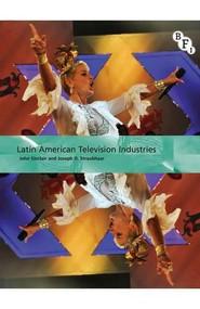 Latin American Television Industries - 9781844573882 by John Sinclair, Joseph Straubhaar, 9781844573882