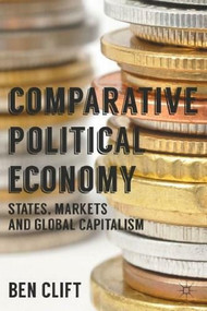 Comparative Political Economy (States, Markets and Global Capitalism) by Ben Clift, 9780230555174