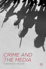 Crime and the Media by Sarah E. H. Moore, 9780230302891