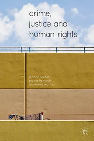 Crime, Justice and Human Rights by Leanne Weber, Marinella Marmo, Elaine Fishwick, 9781137299208