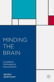 Minding the Brain (A Guide to Philosophy and Neuroscience) by Georg Northoff, 9780230283541