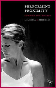 Performing Proximity (Curious Intimacies) by Leslie Hill, Helen Paris, 9781137328281