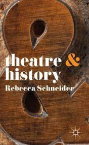 Theatre & History by Rebecca Schneider, 9780230246614