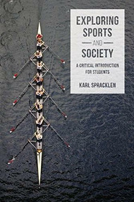 Exploring Sports and Society (A Critical Introduction for Students) by Karl Spracklen, 9781137341594