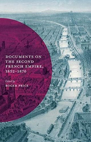 Documents on the Second French Empire, 1852-1870 - 9780333676288 by Roger Price, 9780333676288