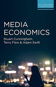 Media Economics by Stuart Cunningham, Terry Flew, Adam Swift, 9780230293229