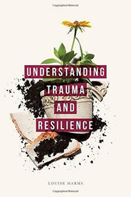 Understanding Trauma and Resilience by Louise Harms, 9781137289285