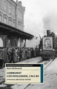 Communist Czechoslovakia, 1945-89 (A Political and Social History) by Kevin McDermott, 9780230217140