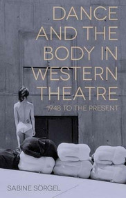 Dance and the Body in Western Theatre (1948 to the Present) - 9781137034885 by Sabine Sörgel, 9781137034885