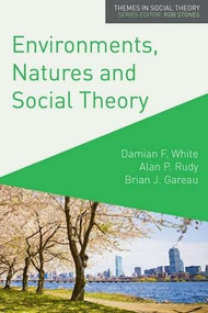 Environments, Natures and Social Theory (Towards a Critical Hybridity) by Damian White, Alan Rudy, Brian Gareau, 9780230241046