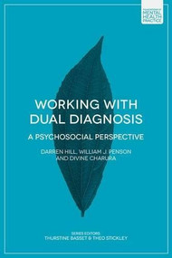 Working with Dual Diagnosis (A Psychosocial Perspective) by Darren Hill, Bill Penson, Divine Charura, 9781137337665