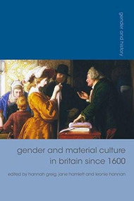 Gender and Material Culture in Britain since 1600 by Hannah Greig, Jane Hamlett, Leonie Hannan, 9781137340658