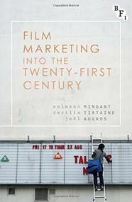 Film Marketing into the Twenty-First Century by Nolwenn Mingant, Cecilia Tirtaine, Joël Augros, 9781844578382