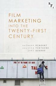 Film Marketing into the Twenty-First Century - 9781844578399 by Nolwenn Mingant, Cecilia Tirtaine, Joël Augros, 9781844578399