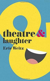 Theatre and Laughter by Eric Weitz, 9781137356086