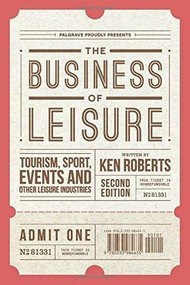 The Business of Leisure (Tourism, Sport, Events and Other Leisure Industries) by Ken Roberts, 9781137428189