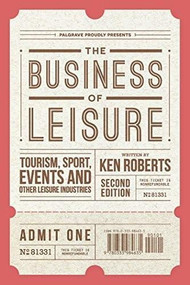 The Business of Leisure (Tourism, Sport, Events and Other Leisure Industries) - 9781137428172 by Ken Roberts, 9781137428172