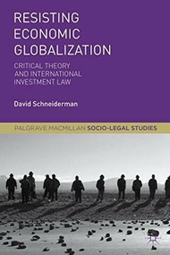 Resisting Economic Globalization (Critical Theory and International Investment Law) - 9781137535948 by David Schneiderman, 9781137535948