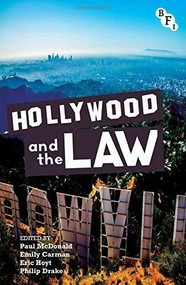 Hollywood and the Law by Paul McDonald, Emily Carman, Eric Hoyt, Philip Drake, 9781844574773