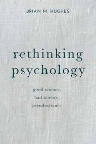 Rethinking Psychology (Good Science, Bad Science, Pseudoscience) by Brian Hughes, 9781137303943