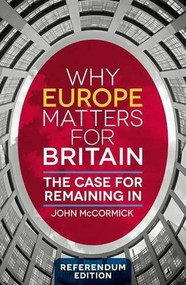 Why Europe Matters for Britain (The Case for Remaining In) by John McCormick, 9781137576828