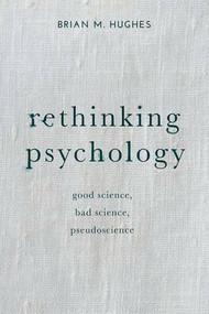 Rethinking Psychology (Good Science, Bad Science, Pseudoscience) - 9781137303974 by Brian Hughes, 9781137303974
