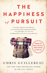 The Happiness of Pursuit (Finding the Quest That Will Bring Purpose to Your Life) by Chris Guillebeau, 9780385348867