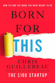 Born for This (How to Find the Work You Were Meant to Do) by Chris Guillebeau, 9781101903988