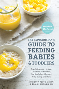 The Pediatrician's Guide to Feeding Babies and Toddlers (Practical Answers To Your Questions on Nutrition, Starting Solids, Allergies, Picky Eating, and More (For Parents, By Parents)) by Anthony Porto, M.D., Dina DiMaggio, M.D., 9781607749011