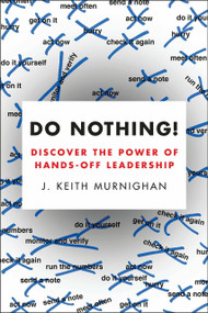 Do Nothing! (Discover the Power of Hands-Off Leadership) by J. Keith Murnighan, 9780143108566