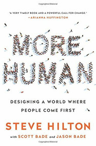 More Human (Designing a World Where People Come First) by Steve Hilton, Scott Bade, Jason Bade, 9781610396523