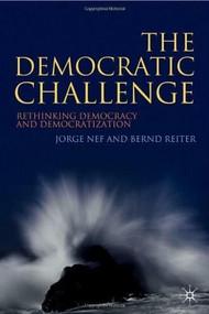 The Democratic Challenge (Rethinking Democracy and Democratization) by Jorge Nef, Bernd Reiter, 9780230516908