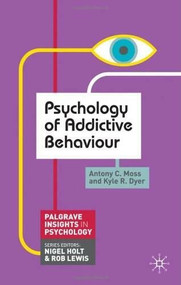 Psychology of Addictive Behaviour by Antony C. Moss, Kyle R. Dyer, 9780230272224