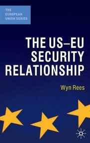 The US-EU Security Relationship (The Tensions between a European and a Global Agenda) by Wyn Rees, 9780230221840