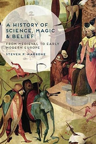 A History of Science, Magic and Belief (From Medieval to Early Modern Europe) by Steven P. Marrone, 9781137029775