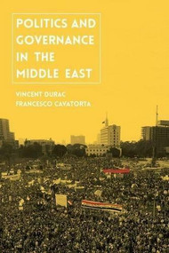 Politics and Governance in the Middle East - 9780230361331 by Vincent Durac, Francesco Cavatorta, 9780230361331