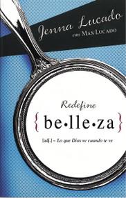 Redefine belleza (Lo que Dios ve cuando te mira) by Jenna Lucado, Max Lucado, 9780829760330