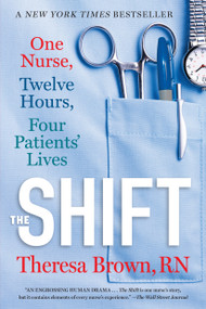 The Shift (One Nurse, Twelve Hours, Four Patients' Lives) by Theresa Brown, 9781616206024
