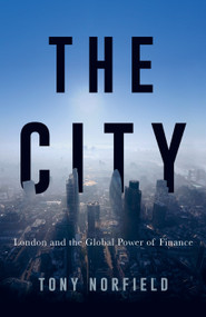The City (London and the Global Power of Finance) by Tony Norfield, 9781784783662