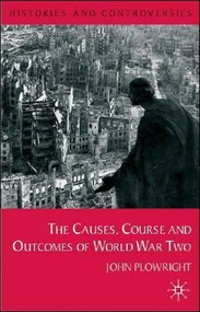 Causes, Course and Outcomes of World War Two by John Plowright, 9780333793459